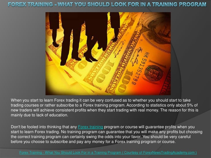 Forex Training - What You ShouLdLook For in a Training Program<br />When you start to learn Forex trading it can be very c...