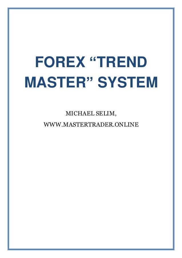 "FOREX ""TREND MASTER"" SYSTEM MICHAEL SELIM, WWW.MASTERTRADER.ONLINE"