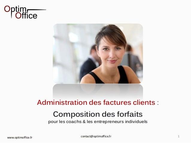 1 Administration des factures clients : Composition des forfaits pour les coachs & les entrepreneurs individuels www.optim...