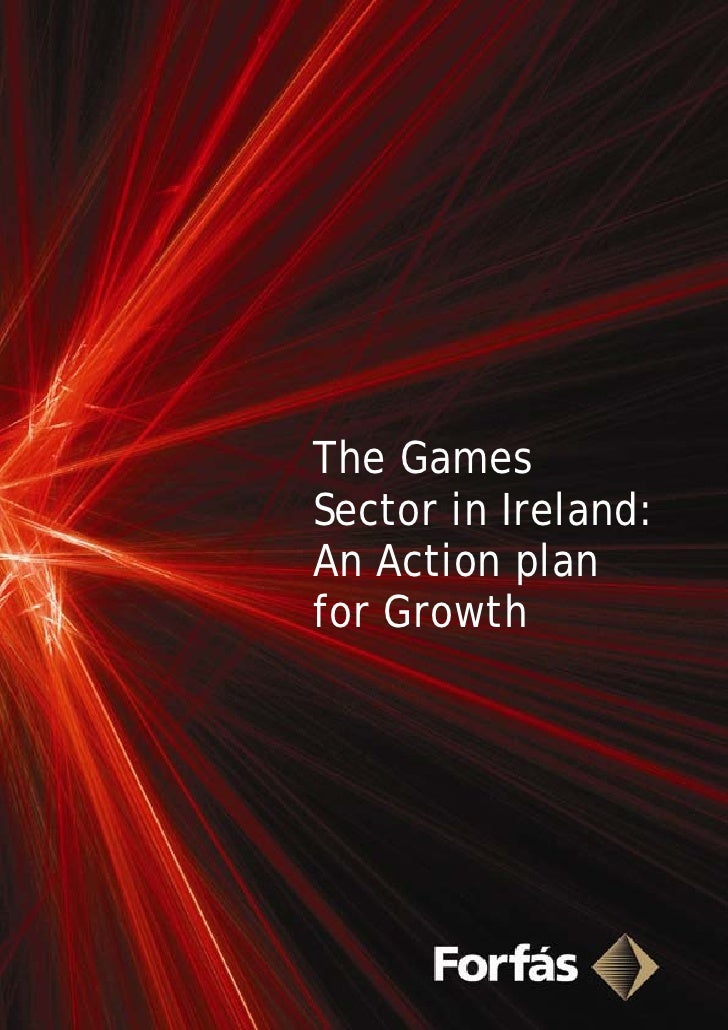 The GamesSector in Ireland:An Action planfor Growth