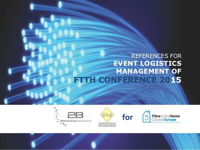 REFERENCES FOR  EVENT LOGISTICS MANAGEMENT OF  FTTH CONFERENCE 2015  for