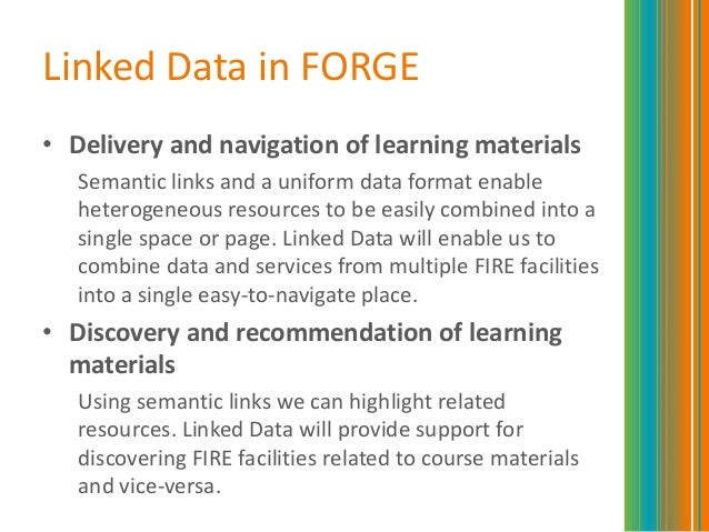 Linked Data in FORGE• Delivery and navigation of learning materialsSemantic links and a uniform data format enableheteroge...