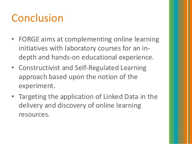 Conclusion• FORGE aims at complementing online learninginitiatives with laboratory courses for an in-depth and hands-on ed...
