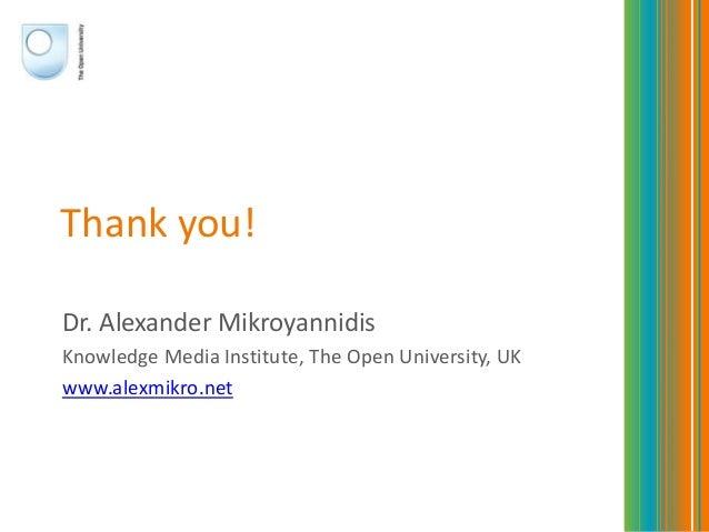 Thank you!Dr. Alexander MikroyannidisKnowledge Media Institute, The Open University, UKwww.alexmikro.net