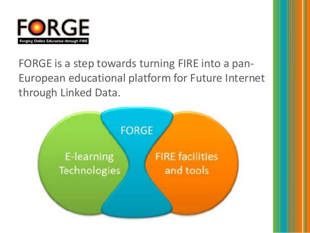 FORGE is a step towards turning FIRE into a pan-European educational platform for Future Internetthrough Linked Data.