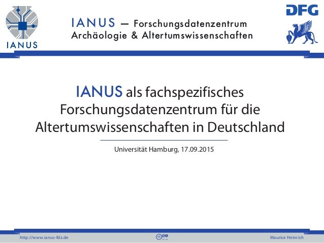 IANUS — Forschungsdatenzentrum Archäologie & Altertumswissenschaften http://www.ianus-fdz.de Maurice Heinrich IANUS als fa...