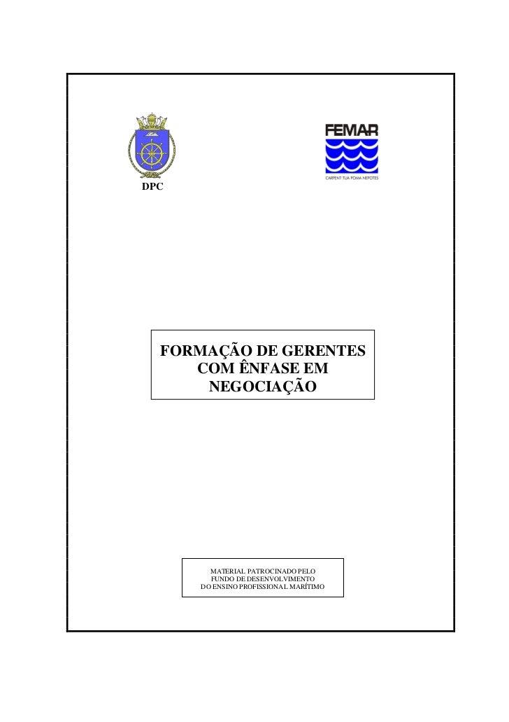 DPC  FORMAÇÃO DE GERENTES     COM ÊNFASE EM      NEGOCIAÇÃO        MATERIAL PATROCINADO PELO        FUNDO DE DESENVOLVIMEN...