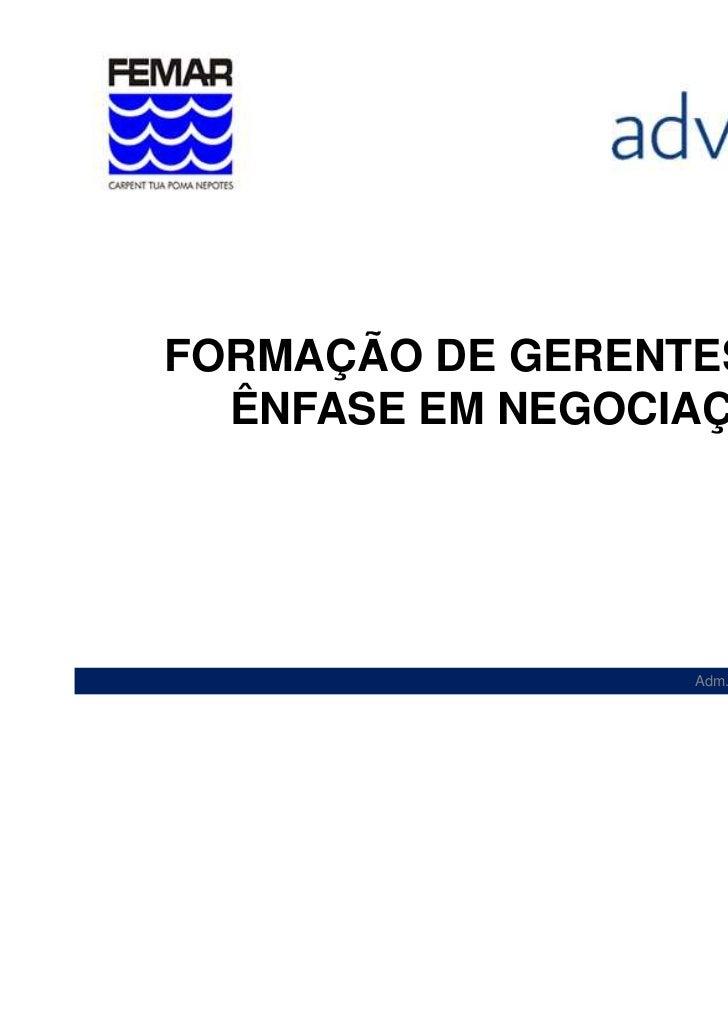FORMAÇÃO DE GERENTES COM  ÊNFASE EM NEGOCIAÇÃO                  Adm. Esp. Sérgio Tessmann da Rocha