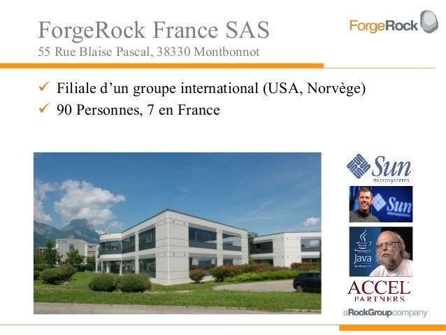 ForgeRock France SAS55 Rue Blaise Pascal, 38330 Montbonnot Filiale d'un groupe international (USA, Norvège) 90 Personnes...