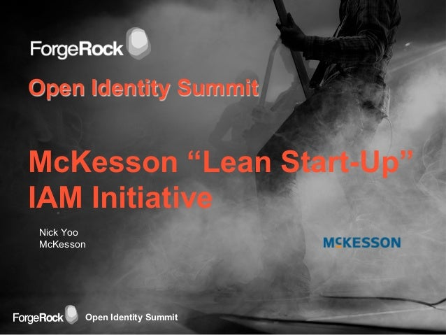 "Open Identity SummitOpen Identity SummitMcKesson ""Lean Start-Up""IAM InitiativeNick YooMcKesson"
