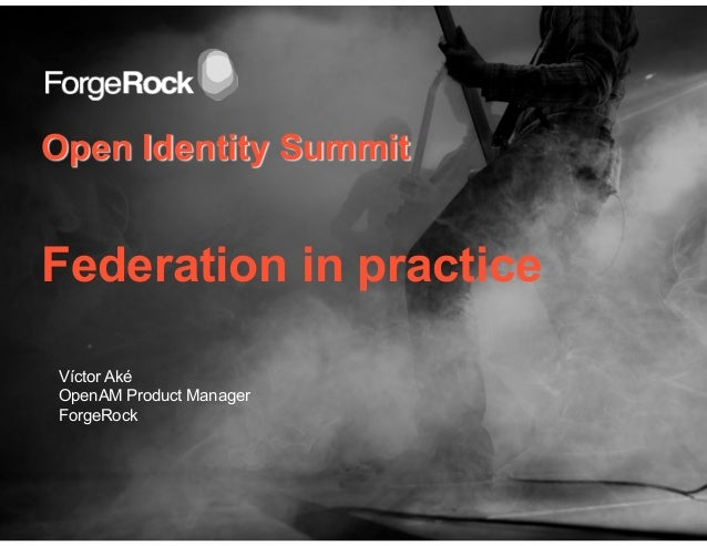 Open Identity SummitFederation in practiceVíctor AkéOpenAM Product ManagerForgeRock