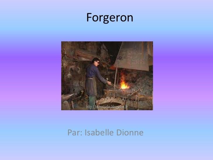 Forgeron <br />Par: Isabelle Dionne<br />