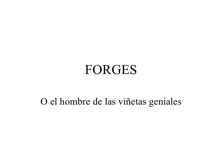 FORGES <ul><li>O el hombre de las viñetas geniales </li></ul>