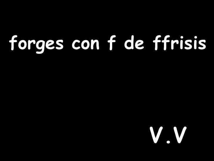 forges con f de ffrisis V.V