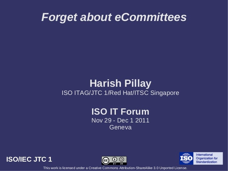 Forget about eCommittees                                       Harish Pillay                     ISO ITAG/JTC 1/Red Hat/IT...