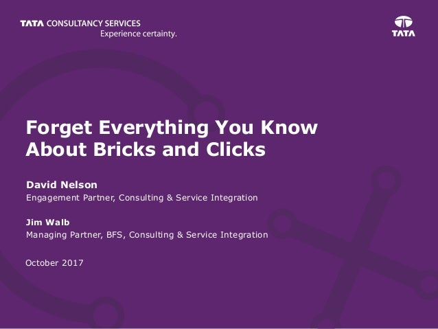 October 2017 Forget Everything You Know About Bricks and Clicks David Nelson Engagement Partner, Consulting & Service Inte...