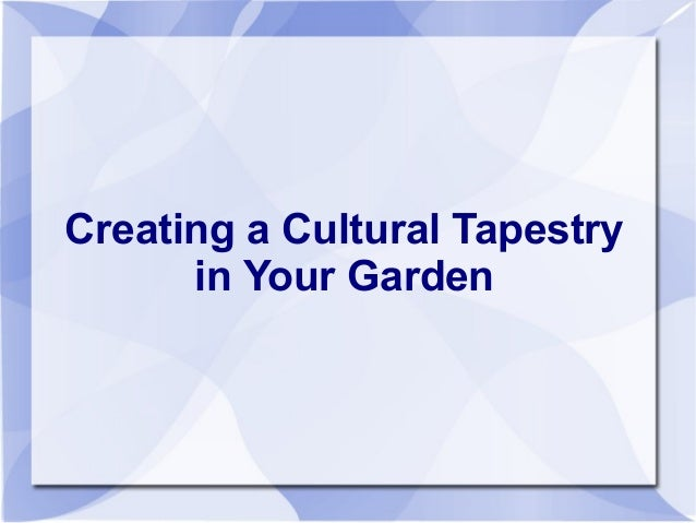 Creating a Cultural Tapestry      in Your Garden