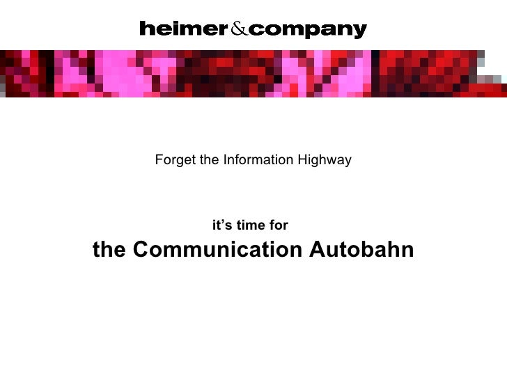 Forget the Information Highway it's time for   the Communication Autobahn