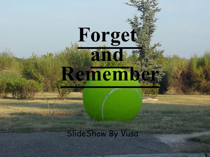 Forget   and Remember  SlideShow By Vusa