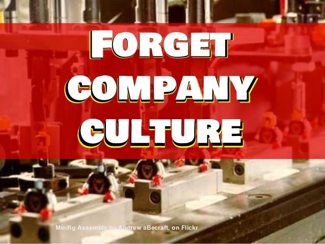 Forget company culture Forget company culture Forget company culture Minifig Assembly by Andrew aBecraft, on Flickr