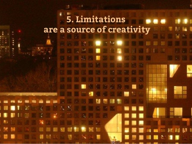 5. Limitations are a source of creativity