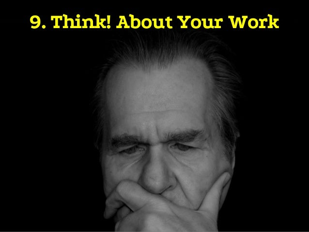 9. Think! About Your Work