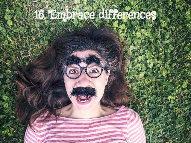 16. Embrace differences