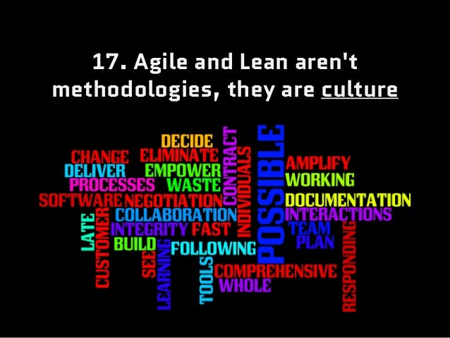 17. Agile and Lean aren't methodologies, they are culture