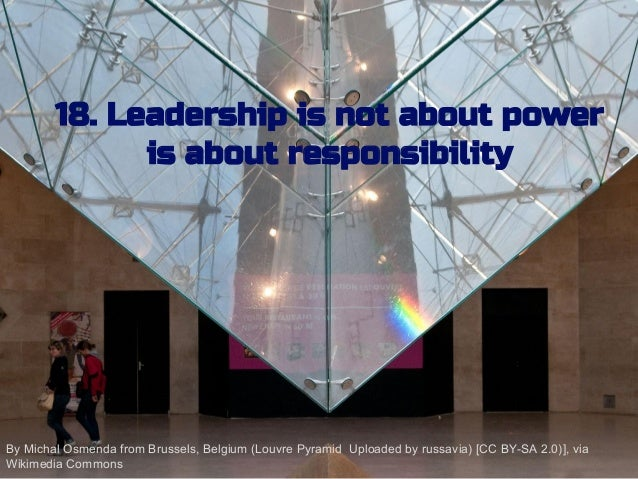 18. Leadership is not about power is about responsibility By Michal Osmenda from Brussels, Belgium (Louvre Pyramid Uploade...