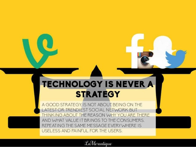 104 LaMercatique TECHNOLOGY IS NEVER A STRATEGY A GOOD STRATEGY IS NOT ABOUT BEING ON THE LATEST OR TRENDIEST SOCIAL NETWO...