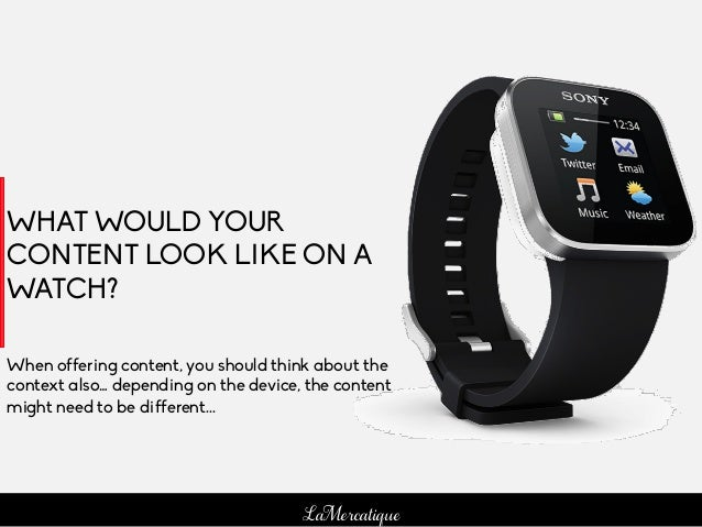 107 LaMercatique WHAT WOULD YOUR CONTENT LOOK LIKE ON A WATCH? When offering content, you should think about the context a...