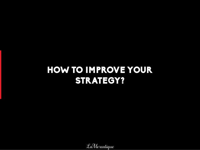 110 LaMercatique HOW TO IMPROVE YOUR STRATEGY?