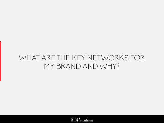 114 LaMercatique WHAT ARE THE KEY NETWORKS FOR MY BRAND AND WHY?