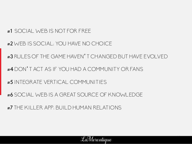 118 LaMercatique #1 SOCIAL WEB IS NOT FOR FREE #2 WEB IS SOCIAL: YOU HAVE NO CHOICE #3 RULES OF THE GAME HAVEN'T CHANGED B...
