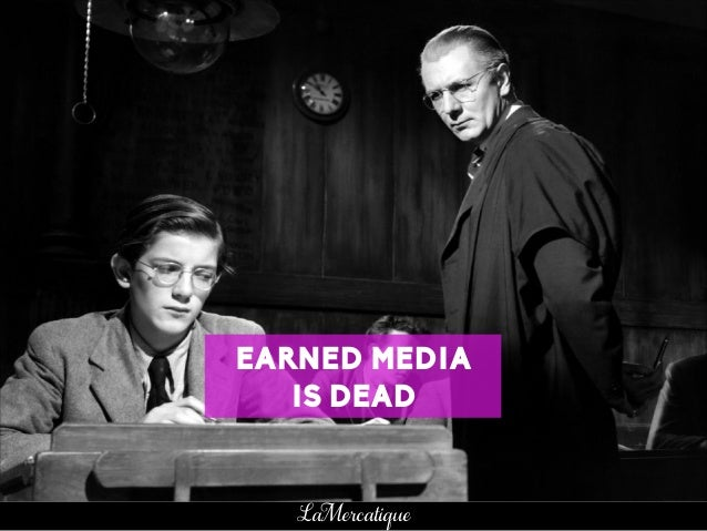 16 LaMercatique EARNED MEDIA IS DEAD