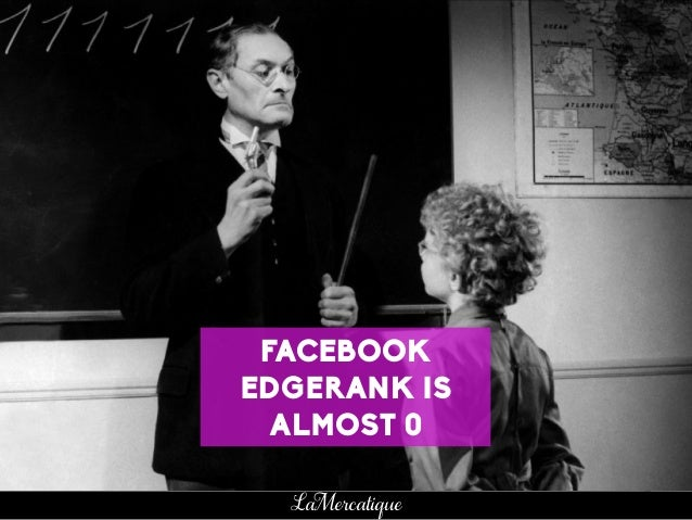 17 LaMercatique FACEBOOK EDGERANK IS ALMOST 0