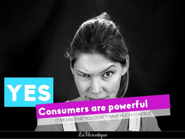 28 LaMercatique YES Consumers are powerful IT MEANS THAT YOU DON'T HAVE MUCH CONTROL