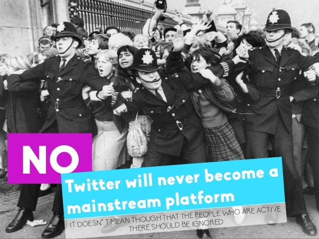 34 LaMercatique NOTwitter will never become a mainstream platform IT DOESN'T MEAN THOUGH THAT THE PEOPLE WHO ARE ACTIVE TH...