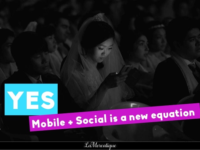 35 LaMercatique YES Mobile + Social is a new equation