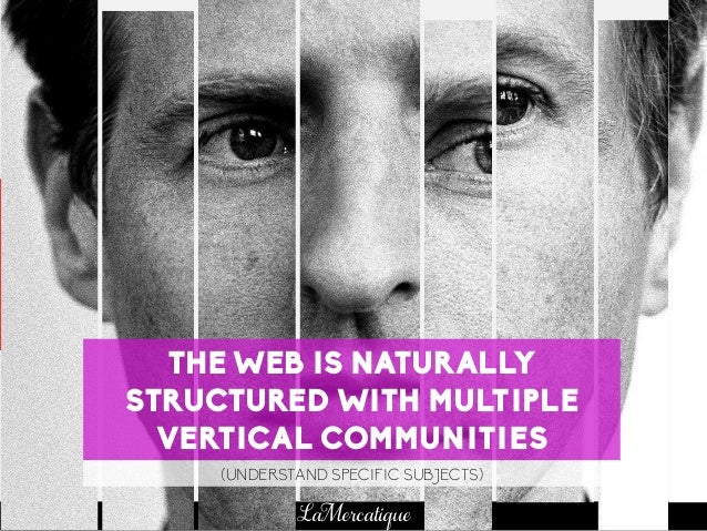 55 LaMercatique THE WEB IS NATURALLY STRUCTURED WITH MULTIPLE VERTICAL COMMUNITIES (UNDERSTAND SPECIFIC SUBJECTS)