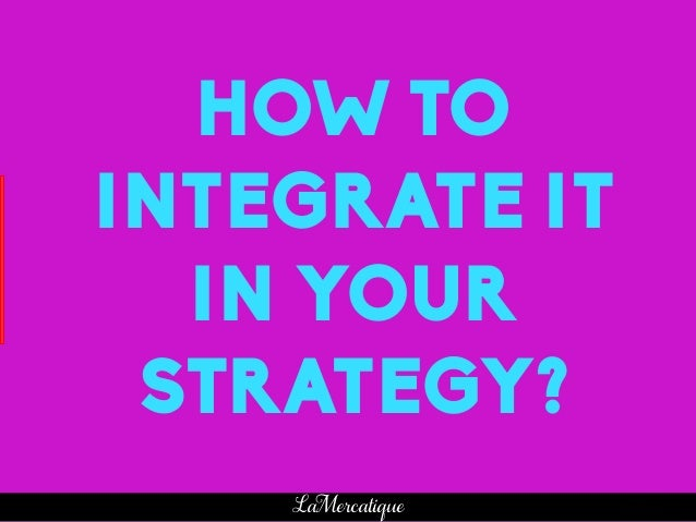 66 LaMercatique HOW TO INTEGRATE IT IN YOUR STRATEGY?