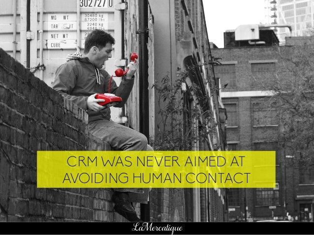 74 LaMercatique CRM WAS NEVER AIMED AT AVOIDING HUMAN CONTACT