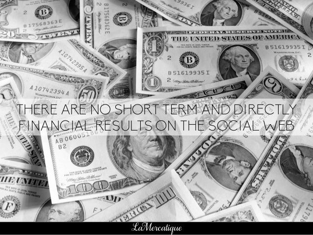 75 LaMercatique THERE ARE NO SHORT TERM AND DIRECTLY FINANCIAL RESULTS ON THE SOCIAL WEB
