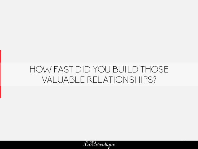 77 LaMercatique HOW FAST DID YOU BUILD THOSE VALUABLE RELATIONSHIPS?