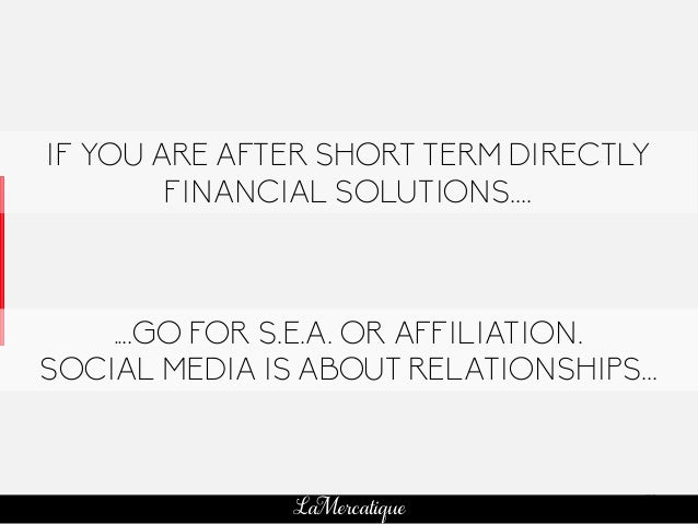 79 LaMercatique ....GO FOR S.E.A. OR AFFILIATION. SOCIAL MEDIA IS ABOUT RELATIONSHIPS... IF YOU ARE AFTER SHORT TERM DIREC...