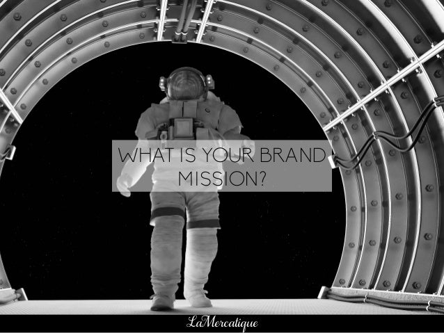84 LaMercatique WHAT IS YOUR BRAND MISSION?