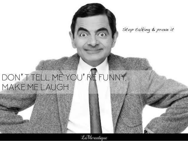 87 LaMercatique DON'T TELL ME YOU'RE FUNNY, MAKE ME LAUGH Stop talking & prove it!