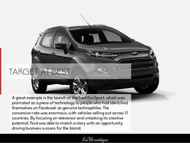 89 LaMercatique A great example is the launch of the Ford EcoSport, which was promoted as a piece of technology to people ...
