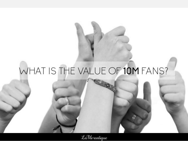 91 LaMercatique WHAT IS THE VALUE OF 10M FANS?