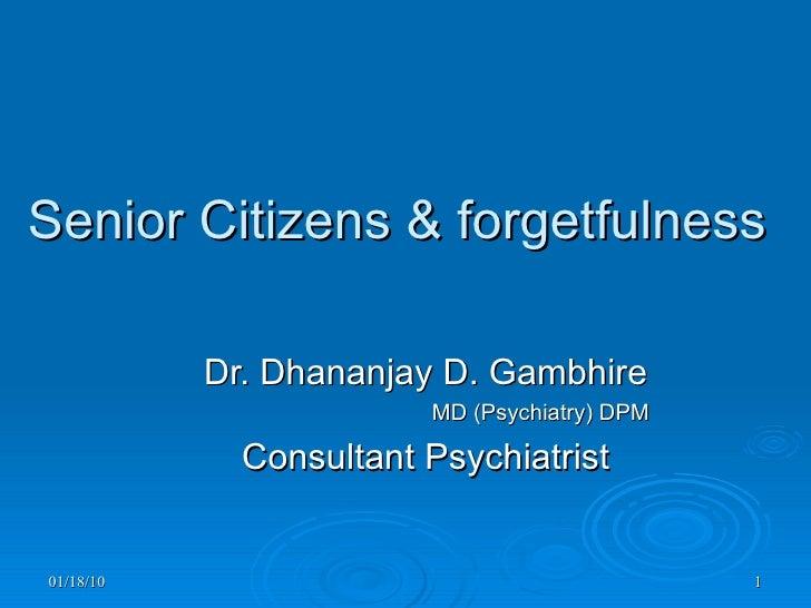Senior Citizens & forgetfulness   Dr. Dhananjay D. Gambhire MD (Psychiatry) DPM Consultant Psychiatrist